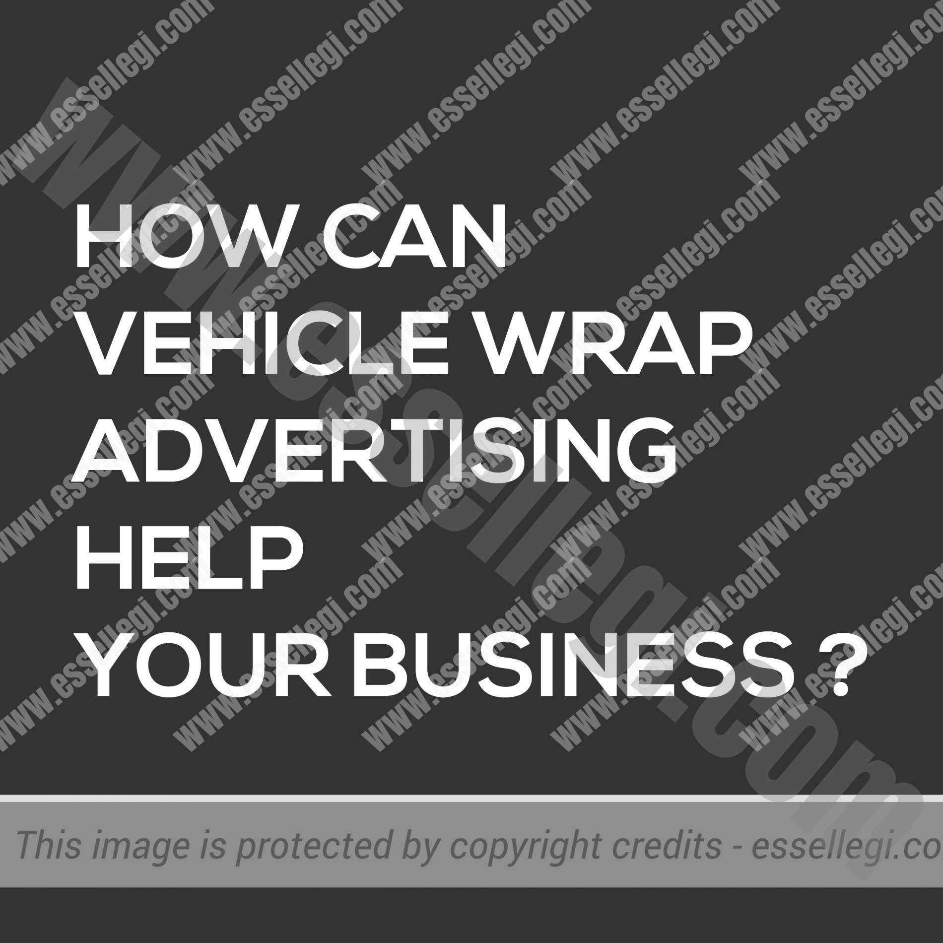 HOW CAN VEHICLE WRAP ADVERTISING HELP YOUR BUSINESS ?